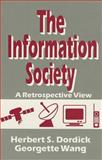 The Information Society : A Retrospective View, Dordick, Herbert S. and Wang, Georgette, 0803941870