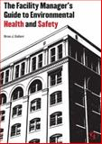 The Facility Manager's Guide to Environmental Health and Safety, Brian J. Gallant, 0865871876