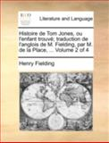Histoire de Tom Jones, Ou L'Enfant Trouvé; Traduction de L'Anglois de M Fielding, Par M de la Place, Henry Fielding, 1140751875