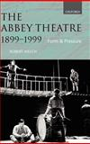 The Abbey Theatre, 1899-1999 : Form and Pressure, Welch, Robert, 0198121873