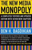 The New Media Monopoly, Ben H. Bagdikian and Den Emeritus, 0807061875