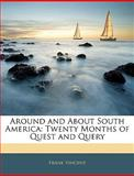 Around and about South Americ, Frank Vincent, 1143951875