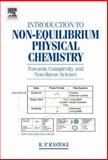 Introduction to Non-Equilibrium Physical Chemistry : Towards Complexity and Non-Linear Science, Rastogi, R. P., 0444521887