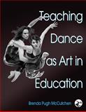 Teaching Dance as Art in Education, Brenda Pugh McCutchen, 0736051880