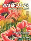 Watercolor - Making Your Mark, Karlyn Holman, 0979221889
