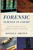 Forensic Science in Court : Challenges in the Twenty First Century, Shelton, Donald, 1442201886