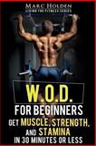 W. O. D. for Beginners, Marc Holden, 1492941883