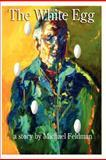 The White Egg, Michael Feldman, 1481971883