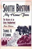 South Boston, My Home Town : The History of an Ethnic Neighborhood, O'Connor, Thomas H., 1555531881