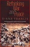 Rethinking War and Peace, Francis, Diana, 0745321887