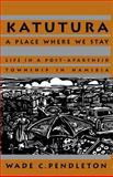 Katutura : A Place Where We Stay - Life in a Post-Apartheid Towns Township in Namibia, Pendleton, Wade C., 0896801888