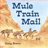 Mule Train Mail, Craig Brown, 1580891888