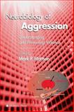 Neurobiology of Aggression : Understanding and Preventing Violence, , 158829188X