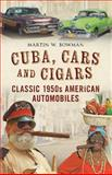 Cuba, Cars and Cigars, Martin Bowman, 178155188X