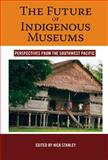 The Future of Indigineous Museums : Perspectives from the Southwest Pacific, Stanley, 1845451880