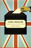 Living Liberalism : Practical Citizenship in Mid-Victorian Britain, Hadley, Elaine, 0226311880