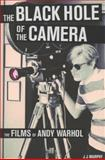 The Black Hole of the Camera : The Films of Andy Warhol, Murphy, J. J., 0520271882