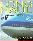 Long Haul : The Global Airlines, Cole, Lance F., 0760301883