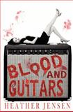Blood and Guitars, Heather Jensen, 1463511884
