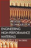 Process Techniques for Engineering High-Performance Materials, Tim Oberle, 1466581883