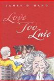 Love Too Late, James D. Hand, 146856188X