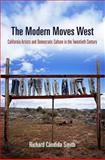 The Modern Moves West : California Artists and Democratic Culture in the Twentieth Century, Candida Smith, Richard, 0812241886