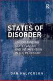 States of Disorder : Understanding State Failure and Intervention in the Periphery, Halvorson, Dan, 1409451887