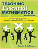 Teaching Essential Mathematics, Grades K-8 : Increasing Engagement and Building Understanding of Key Concepts, McNamara, Timothy J., 1412941881