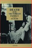 Death in the Victorian Family, Jalland, Pat, 0198201885