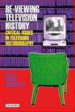 Re-Viewing Television History : Critical Issues in Television Historiography, Wheatley, Helen, 1845111885