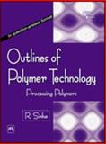Outlines of Polymer Technology : Processing Polymers, Sinha, R., 812032188X