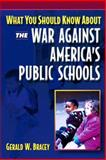 What You Should Know about the War Against America's Public Schools, Bracey, Gerald W., 0205351883