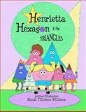 Henrietta Hexagon and the Triangles, Mandi Tillotson Williams, 1470101882