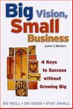 Big Vision, Small Business, Jamie S. Walters, 1576751880