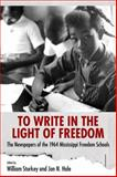 To Write in the Light of Freedom : The Newspapers of the 1964 Mississippi Freedom Schools, , 1628461888