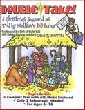 Double Take! a Christmas Pageant As Told by Matthew and Luke, Dennis Hartin, 0687651883