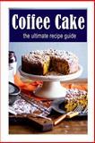 Coffee Cake :the Ultimate Recipe Guide, Terri Smitheen and Encore Books, 1500401889