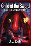 Child of the Sword, Book 1 of the Gods Within, J. L. Doty, 1938701887