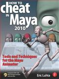 How to Cheat in Maya 2010 : Tools and Techniques for the Maya Animator, Luhta, Eric, 0240811887