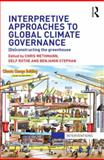 Interpretive Approaches to Global Climate Governance : (De)Constructing the Greenhouse, , 0415521882