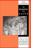 The Making of a Saint : The Life, Times and Sanctification of Neophytos the Recluse, Galatariotou, Catia, 0521521882