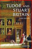 Tudor and Stuart Britain : 1485-1714, Lockyer, Roger, 0582771889