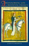Aristocratic Life in Medieval France : The Romances of Jean Renart and Gerbert de Montreuil, 1190-1230, Baldwin, John W., 0801861888