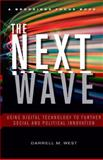 The Next Wave : Using Digital Technology to Further Social and Political Innovation, West, Darrell M., 0815721889