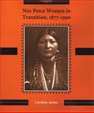 Nez Perce Women in Transition, 1877-1990, Caroline James, 0893011886