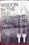 Wisdom in the Old Testament Traditions, Donn F. Morgan, 0804201889