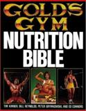 Gold's Gym Nutrition Bible, Reynolds, Bill and Kimber, Tim, 0809251884