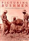 Picturing Bushmen : The Denver African Expedition of 1925, Gordon, Robert J., 0821411888