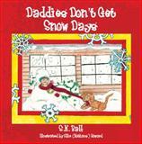 Daddies Don't Get Snow Days, S. N. Ball, 1478711884
