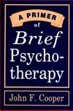 A Primer of Brief Psychotherapy, Cooper, John F., 0393701891
